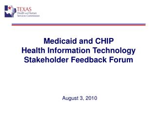Medicaid and CHIP  Health Information Technology Stakeholder Feedback Forum     August 3, 2010