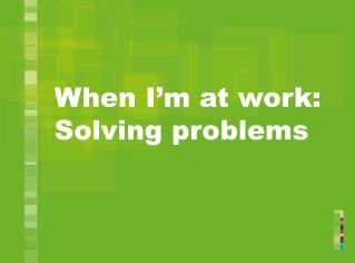 When I m at work: Solving problems