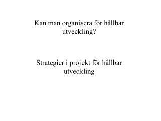Kan man organisera f r h llbar utveckling   Strategier i projekt f r h llbar utveckling