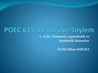 POEC 615 Ideoloji ve S ylem