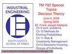 TM 792 Special Topics  Decision Theory June 9, 2008  Spring 2008 Dr. Frank Joseph Matejcik