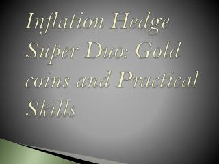 Inflation Hedge Super Duo: Gold coins and Practical Skills