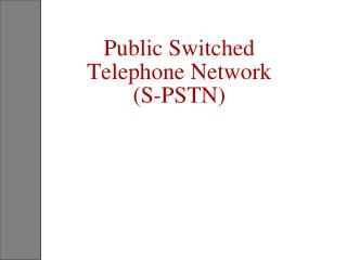 Public Switched Telephone Network  S-PSTN