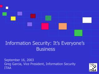 Information Security: It s Everyone s  Business