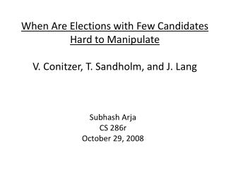 When Are Elections with Few Candidates Hard to Manipulate  V. Conitzer, T. Sandholm, and J. Lang