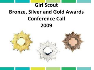 Girl Scout  Bronze, Silver and Gold Awards Conference Call 2009