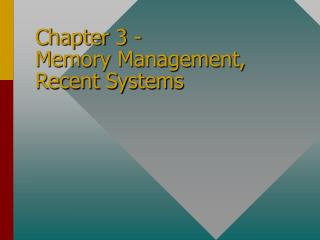 Chapter 3 -  Memory Management,  Recent Systems