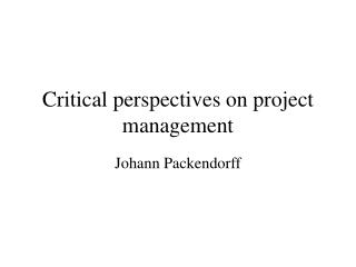 Critical perspectives on project management