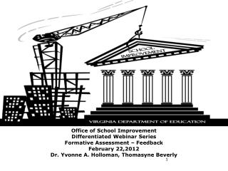 Office of School Improvement Differentiated Webinar Series Formative Assessment   Feedback February 22,2012 Dr. Yvonne A