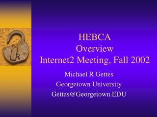HEBCA Overview Internet2 Meeting, Fall 2002