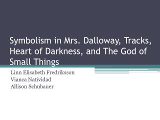 Symbolism in Mrs. Dalloway, Tracks, Heart of Darkness, and The God of Small Things