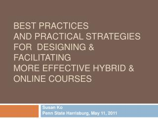 BEST PRACTICES  AND PRACTICAL STRATEGIES FOR  DESIGNING  FACILITATING  MORE EFFECTIVE HYBRID  ONLINE COURSES