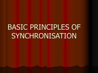 BASIC PRINCIPLES OF SYNCHRONISATION