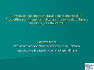 L evoluzione del mercato italiano del frumento duro Prospettive per l industria molitoria a frumento duro italiana Barce