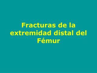 Fracturas de la extremidad distal del F mur