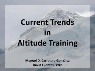 Current Trends  in  Altitude Training  Manuel D. Carretero Gonz lez  David Fuentes Ferre