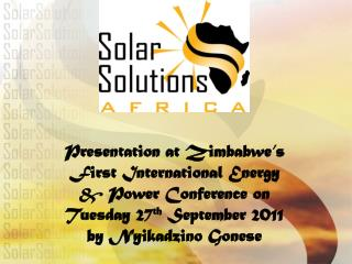 Presentation at Zimbabwe s First International Energy  Power Conference on Tuesday 27th September 2011 by Nyikadzino Gon
