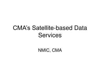 CMA s Satellite-based Data Services