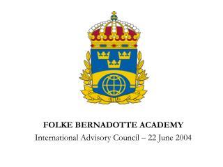 FOLKE BERNADOTTE ACADEMY International Advisory Council   22 June 2004