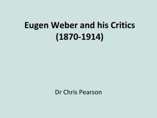 Eugen Weber and his Critics 1870-1914
