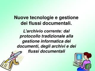 Nuove tecnologie e gestione dei flussi documentali. L archivio corrente: dal protocollo tradizionale alla gestione infor