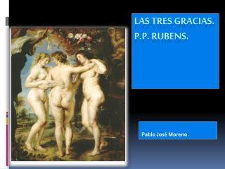 Las tres gracias.    P.P. Rubens.
