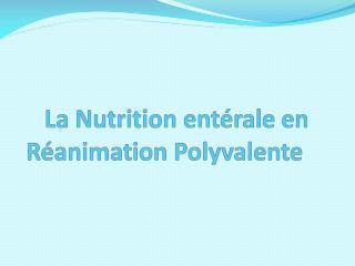 La Nutrition ent rale en  R animation Polyvalente