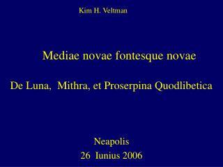 Mediae novae fontesque novae      De Luna,  Mithra, et Proserpina Quodlibetica