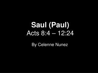 Saul Paul Acts 8:4   12:24