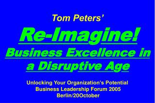 Tom Peters     Re-Imagine Business Excellence in a Disruptive Age    Unlocking Your Organization s Potential  Business L