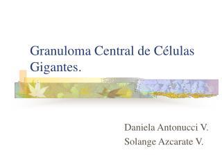 Granuloma Central de C lulas Gigantes.
