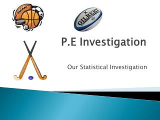 P.E Investigation