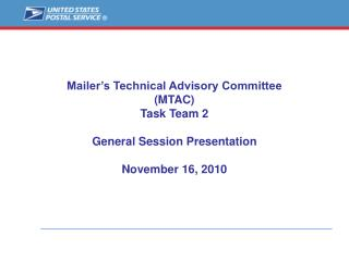 Mailer s Technical Advisory Committee MTAC Task Team 2  General Session Presentation  November 16, 2010