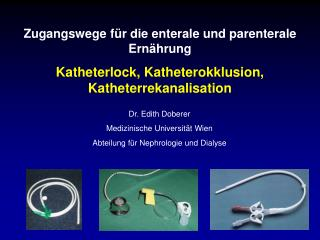 Zugangswege f r die enterale und parenterale Ern hrung Katheterlock, Katheterokklusion, Katheterrekanalisation