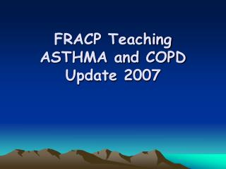 FRACP Teaching  ASTHMA and COPD Update 2007