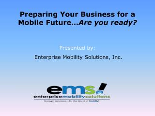 Preparing Your Business for a Mobile Future Are you ready