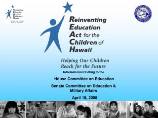 Informational Briefing to the  House Committee on Education Senate Committee on Education  Military Affairs   April 18,