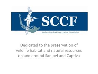 Dedicated to the preservation of wildlife habitat and natural resources on and around Sanibel and Captiva