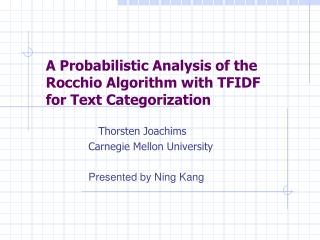 A Probabilistic Analysis of the Rocchio Algorithm with TFIDF for Text Categorization