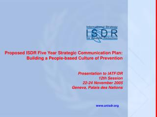 Proposed ISDR Five Year Strategic Communication Plan: Building a People-based Culture of Prevention   Presentation to IA