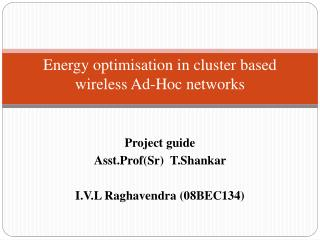 Energy optimisation in cluster based wireless Ad-Hoc networks