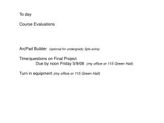 To day  Course Evaluations     ArcPad Builder  optional for undergrads; 5pts extra   Time