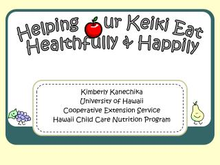 Kimberly Kanechika  University of Hawaii  Cooperative Extension Service Hawaii Child Care Nutrition Program