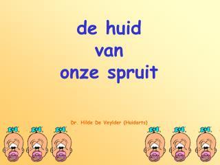 De huid van onze spruit    Dr. Hilde De Veylder Huidarts