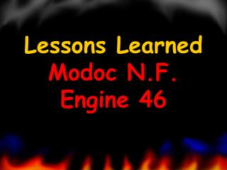 Lessons Learned Modoc N.F.  Engine 46