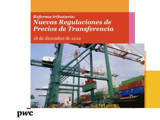 Reforma tributaria: Nuevas Regulaciones de Precios de Transferencia