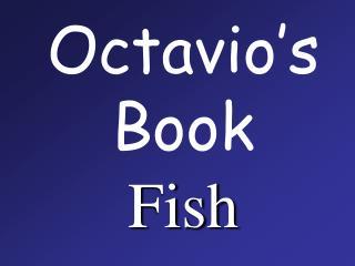 Octavio s Book Fish