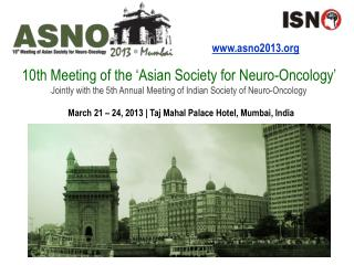 10th Meeting of the  Asian Society for Neuro-Oncology   Jointly with the 5th Annual Meeting of Indian Society of Neuro-O
