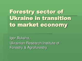 Forestry sector of Ukraine in transition to market economy