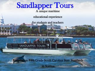 A unique maritime  educational experience  for students and teachers      Focusing on Fifth Grade South Carolina State S